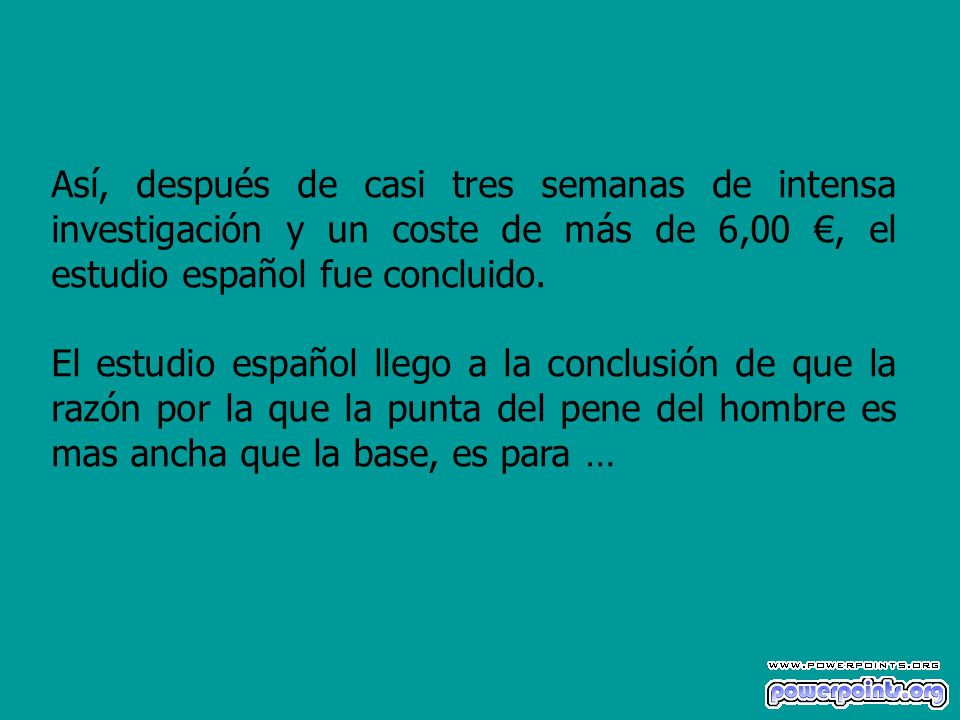 Así, después de casi tres semanas de intensa investigación y un coste de más de 6,00 €, el estudio español fue concluido.