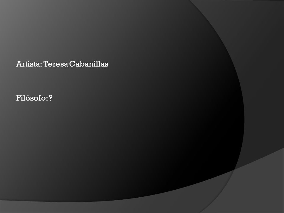 Artista: Teresa Cabanillas Filósofo:
