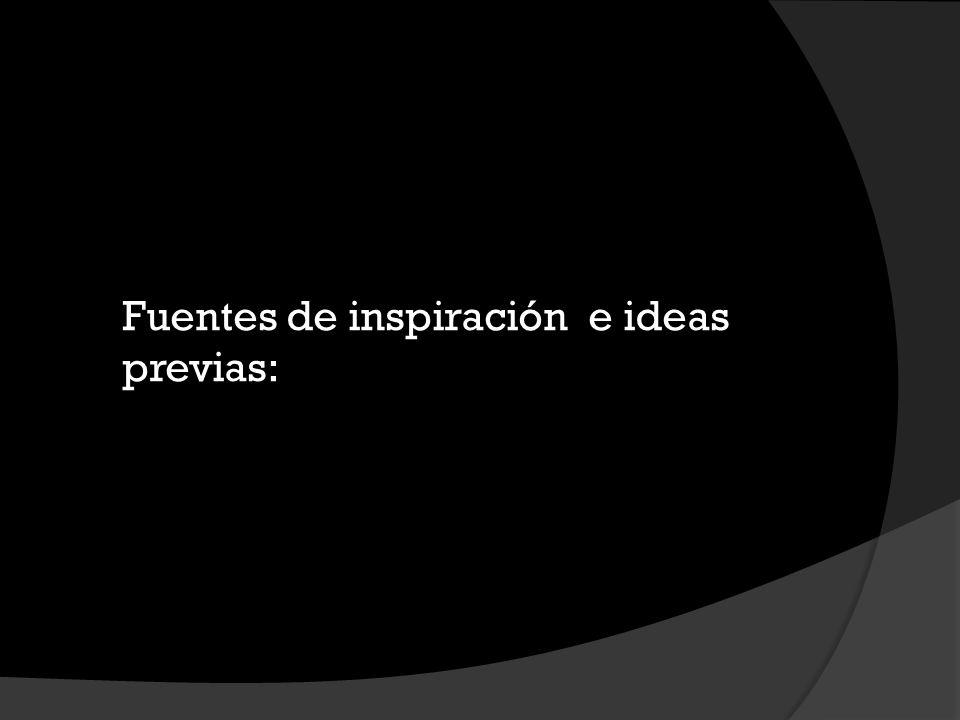 Fuentes de inspiración e ideas previas: