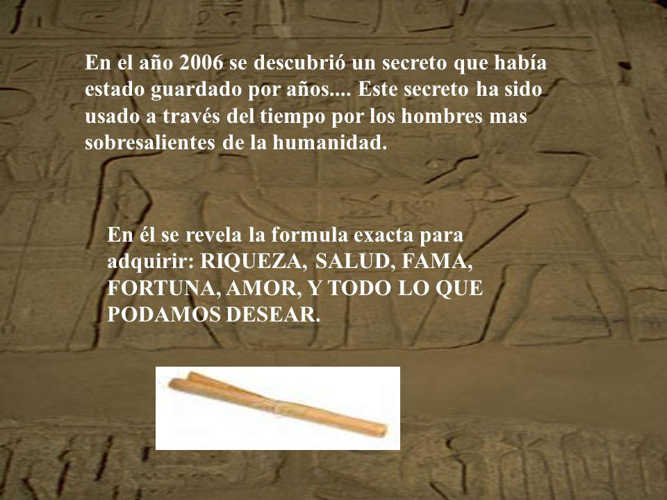 En el año 2006 se descubrió un secreto que había estado guardado por años.... Este secreto ha sido usado a través del tiempo por los hombres mas sobresalientes de la humanidad.