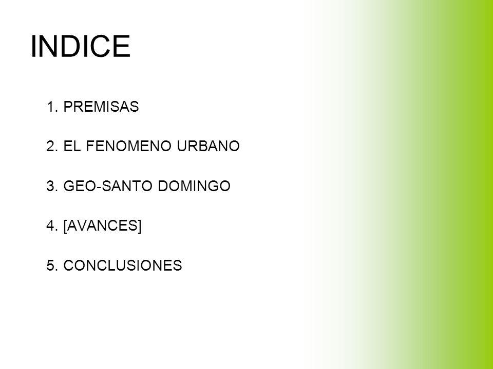 INDICE 1. PREMISAS 2. EL FENOMENO URBANO 3. GEO-SANTO DOMINGO