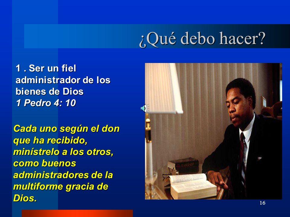¿Qué debo hacer 1 . Ser un fiel administrador de los bienes de Dios