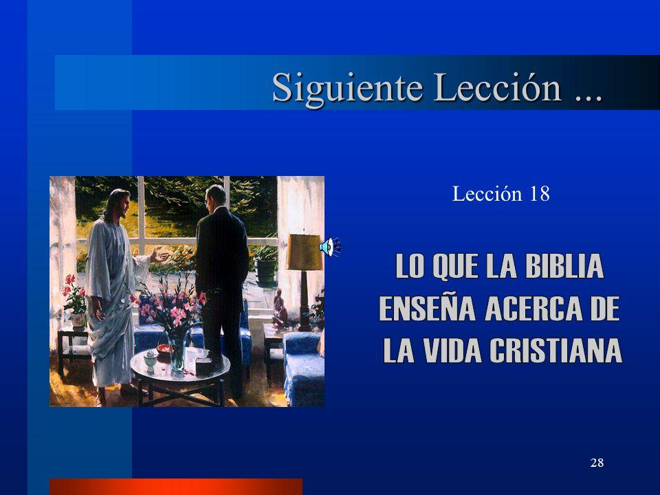 Siguiente Lección ... LO QUE LA BIBLIA ENSEÑA ACERCA DE