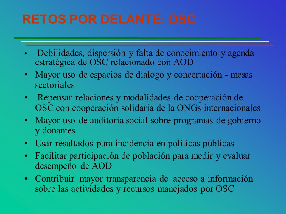 RETOS POR DELANTE: OSC Debilidades, dispersión y falta de conocimiento y agenda estratégica de OSC relacionado con AOD.