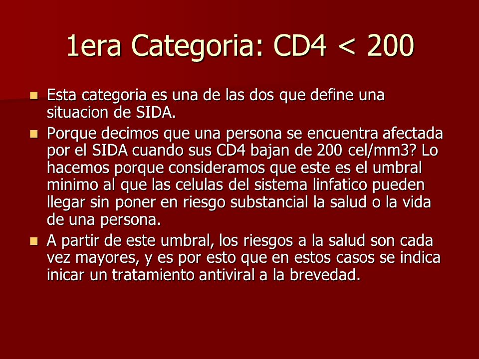 1era Categoria: CD4 < 200 Esta categoria es una de las dos que define una situacion de SIDA.