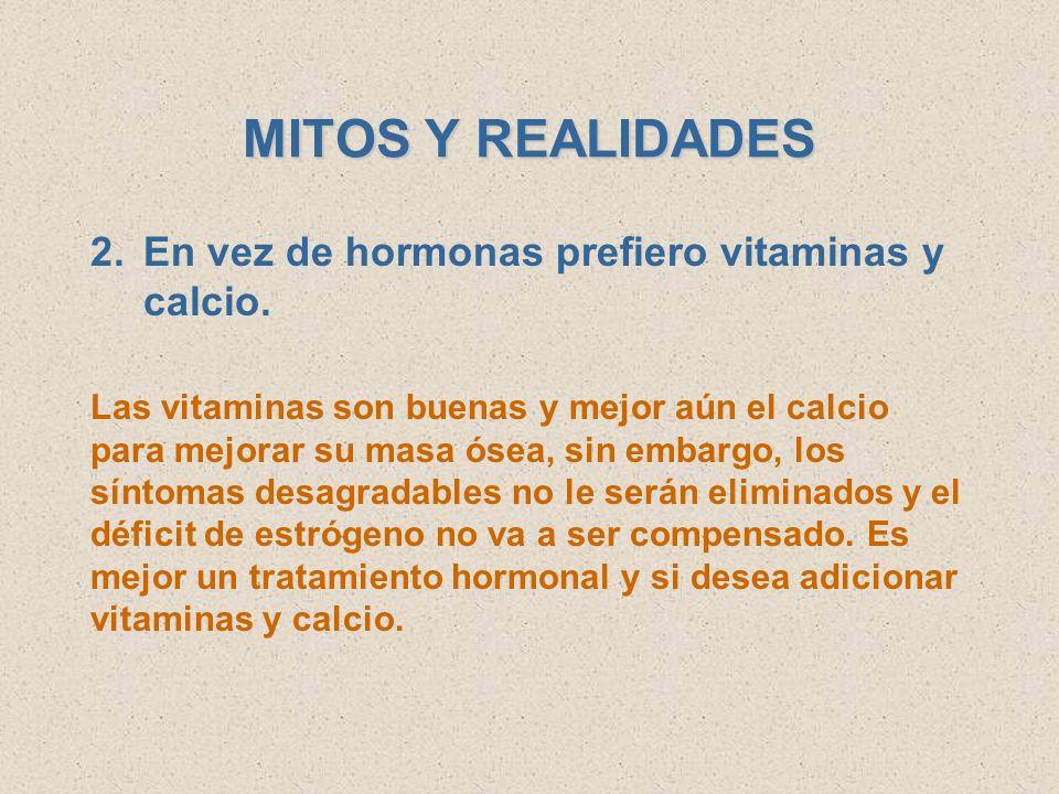 MITOS Y REALIDADES En vez de hormonas prefiero vitaminas y calcio.