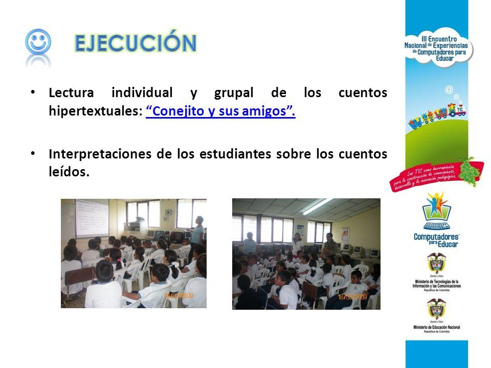  EJECUCIÓN. Lectura individual y grupal de los cuentos hipertextuales: Conejito y sus amigos .