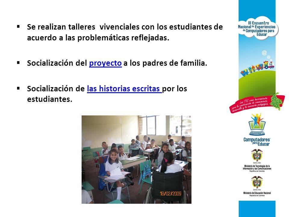 Se realizan talleres vivenciales con los estudiantes de acuerdo a las problemáticas reflejadas.