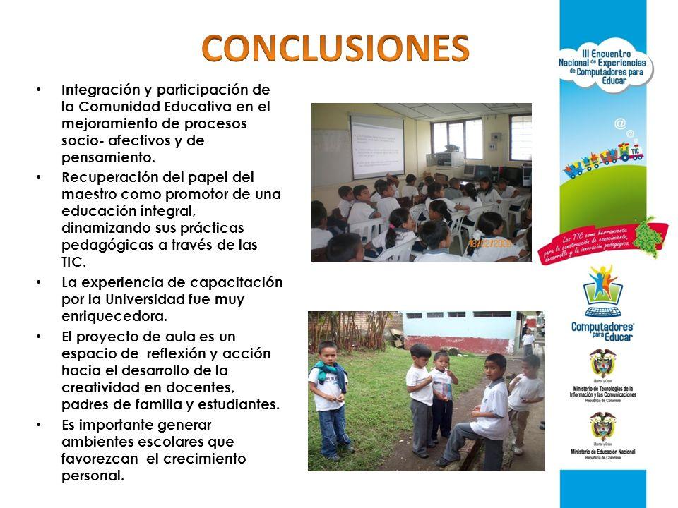 CONCLUSIONES Integración y participación de la Comunidad Educativa en el mejoramiento de procesos socio- afectivos y de pensamiento.