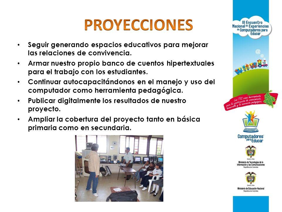 PROYECCIONES Seguir generando espacios educativos para mejorar las relaciones de convivencia.