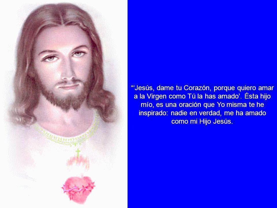 'Jesús, dame tu Corazón, porque quiero amar a la Virgen como Tú la has amado'.