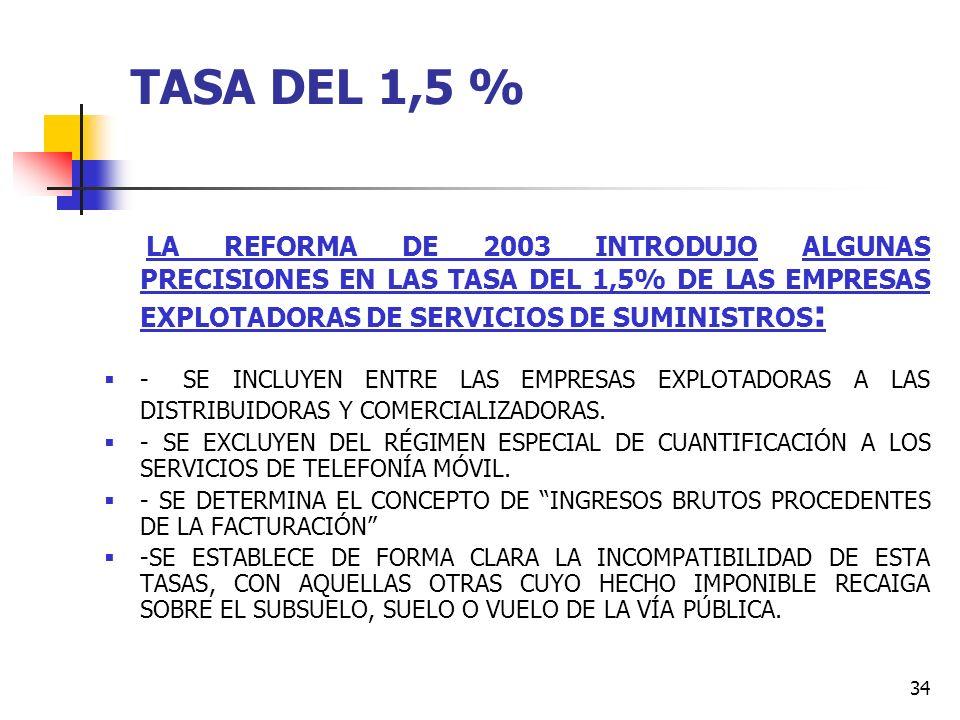 TASA DEL 1,5 % LA REFORMA DE 2003 INTRODUJO ALGUNAS PRECISIONES EN LAS TASA DEL 1,5% DE LAS EMPRESAS EXPLOTADORAS DE SERVICIOS DE SUMINISTROS: