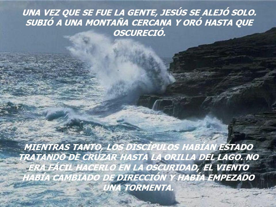 UNA VEZ QUE SE FUE LA GENTE, JESÚS SE ALEJÓ SOLO