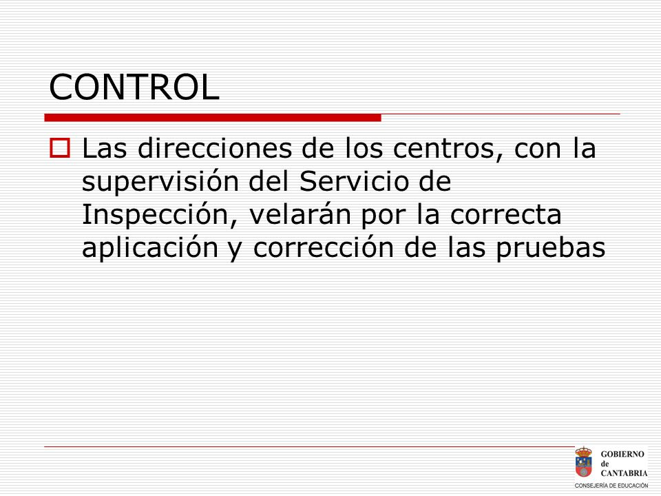 CONTROL Las direcciones de los centros, con la supervisión del Servicio de Inspección, velarán por la correcta aplicación y corrección de las pruebas.