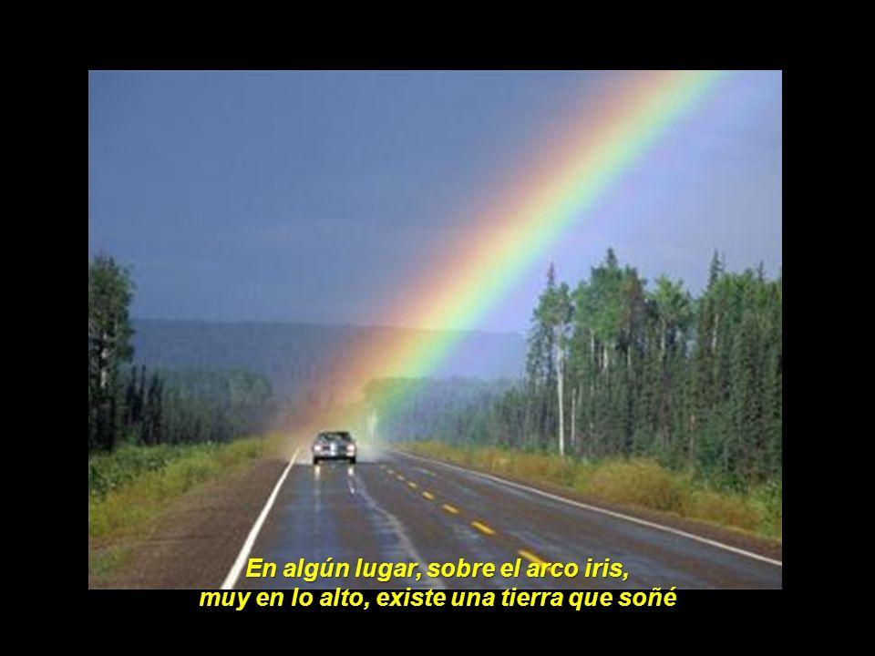 En algún lugar, sobre el arco iris,