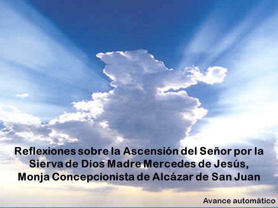 Reflexiones sobre la Ascensión del Señor por la Sierva de Dios Madre Mercedes de Jesús, Monja Concepcionista de Alcázar de San Juan