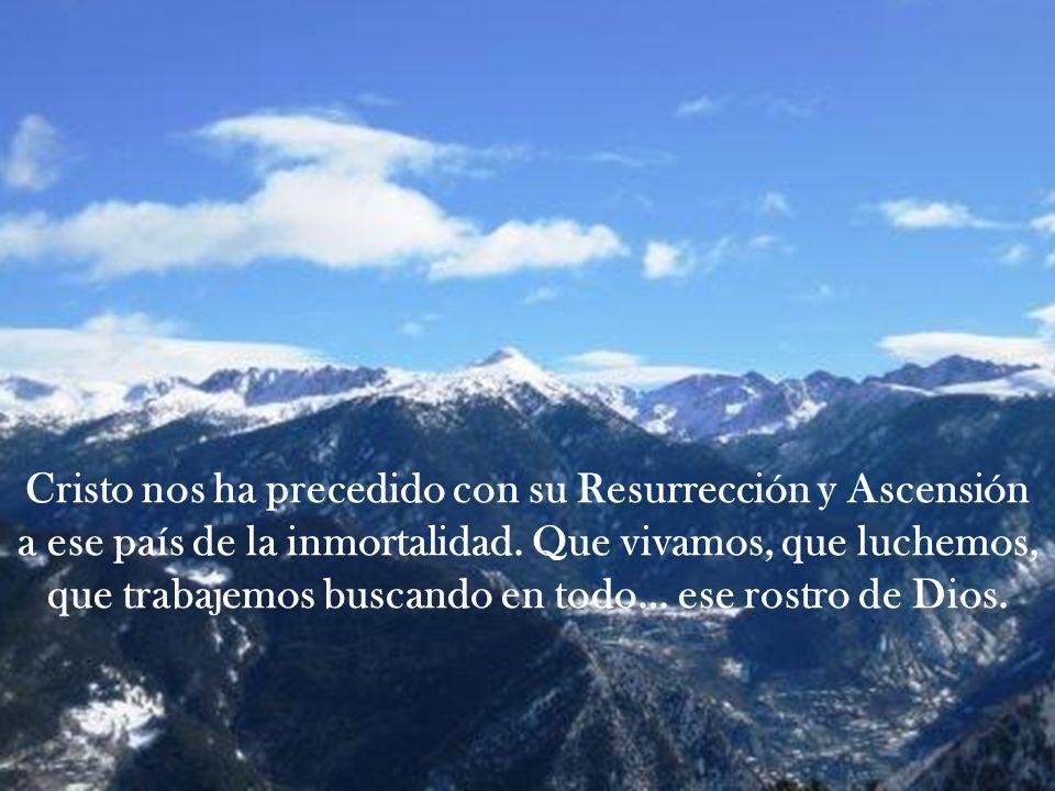 Cristo nos ha precedido con su Resurrección y Ascensión a ese país de la inmortalidad.