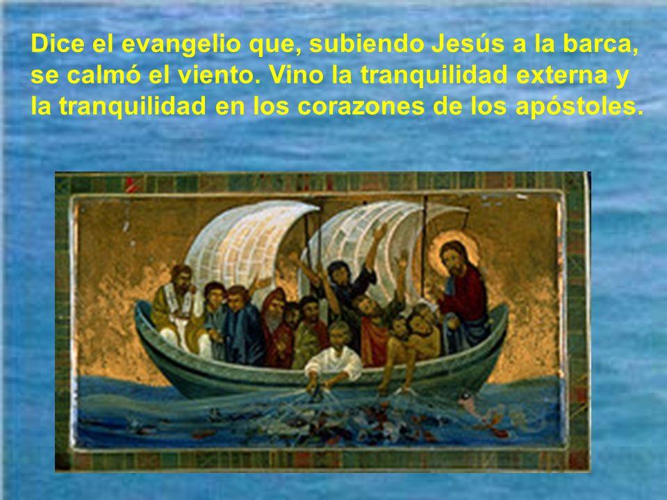 Dice el evangelio que, subiendo Jesús a la barca, se calmó el viento