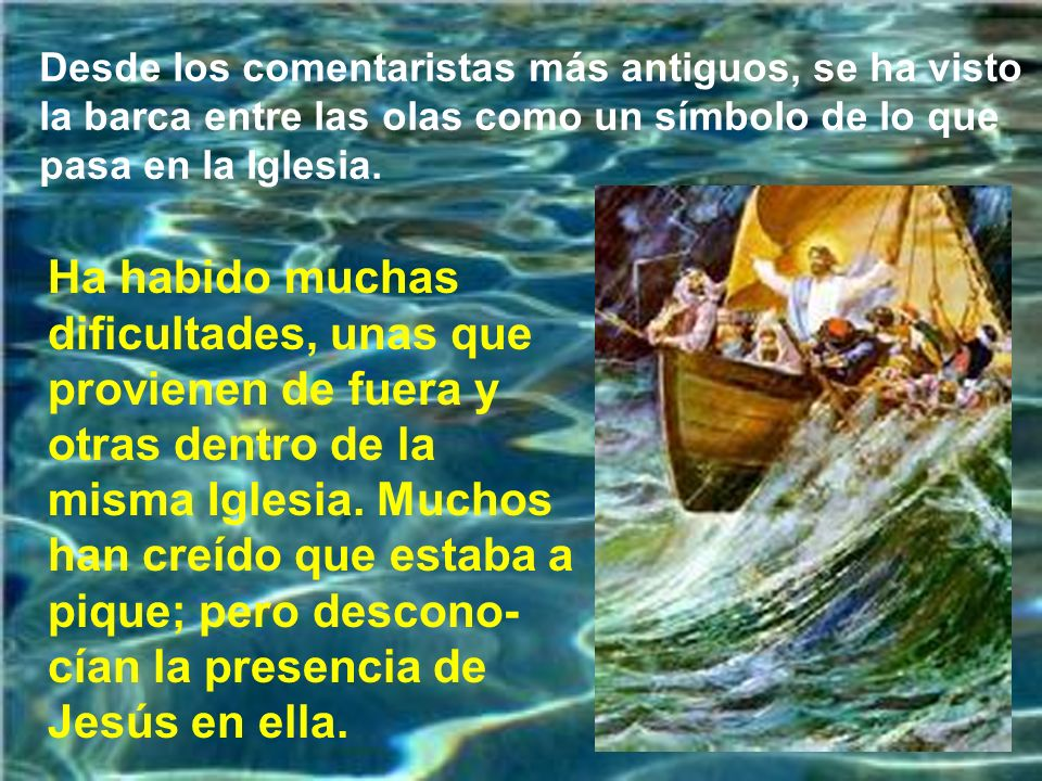 Desde los comentaristas más antiguos, se ha visto la barca entre las olas como un símbolo de lo que pasa en la Iglesia.