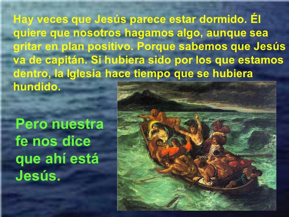 Pero nuestra fe nos dice que ahí está Jesús.