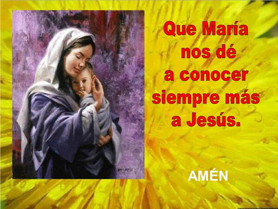 Que María nos dé a conocer siempre más a Jesús. AMÉN