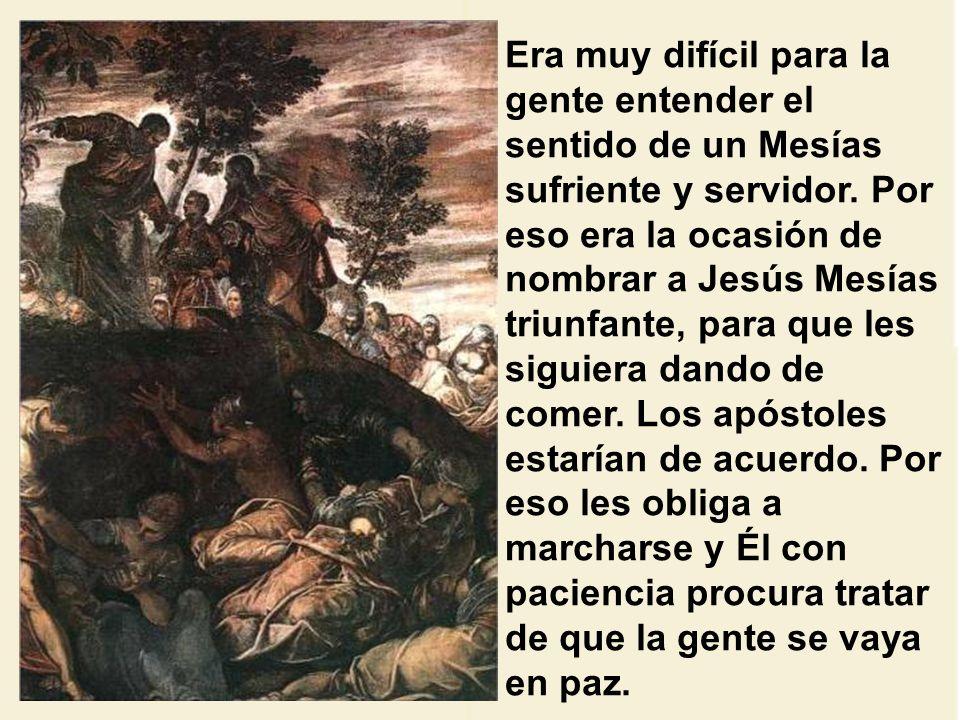 Era muy difícil para la gente entender el sentido de un Mesías sufriente y servidor.