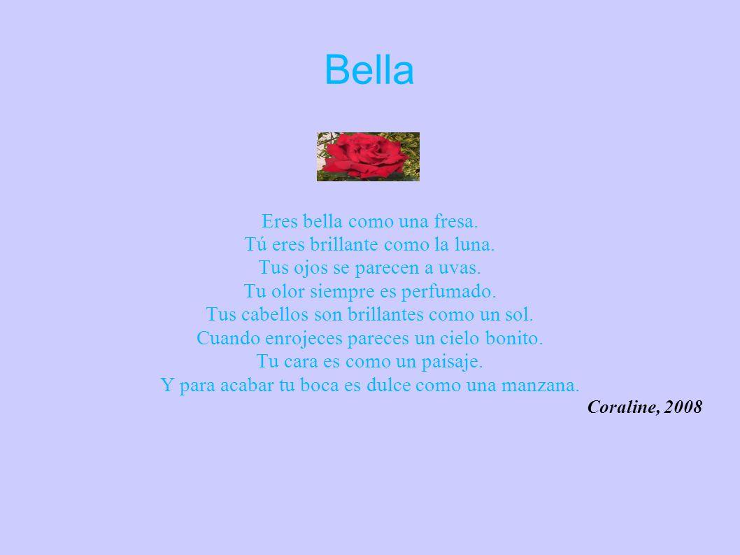 Bella Eres bella como una fresa. Tú eres brillante como la luna.
