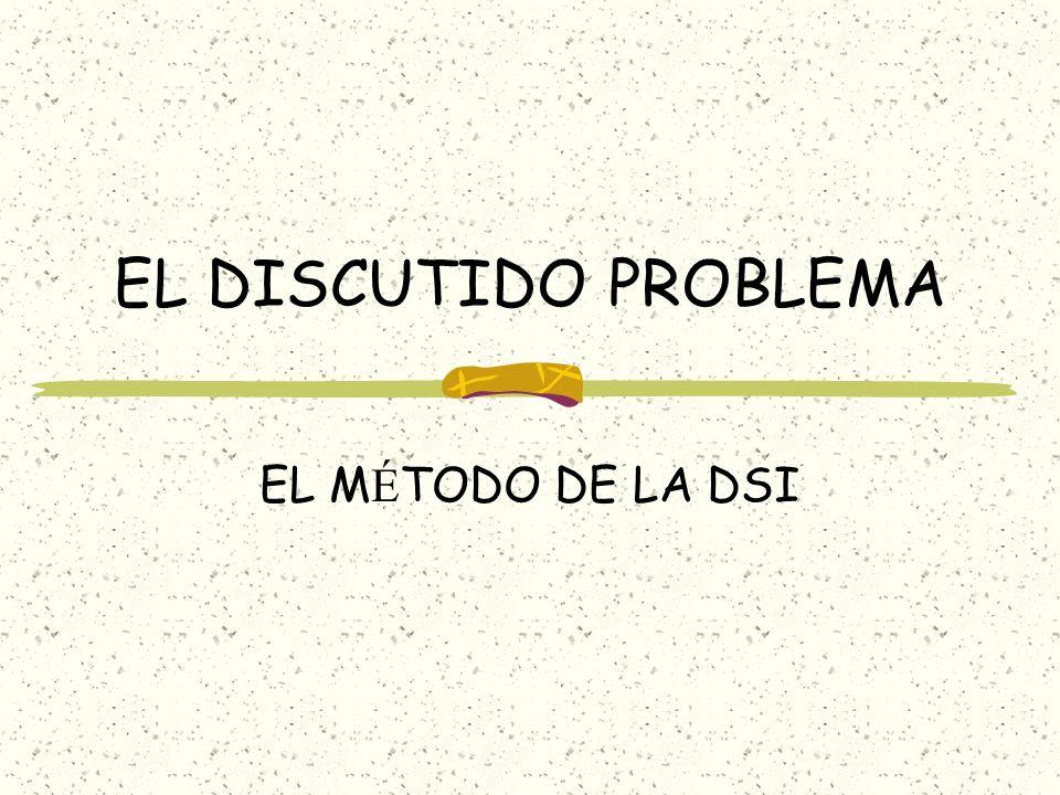 EL DISCUTIDO PROBLEMA EL MÉTODO DE LA DSI