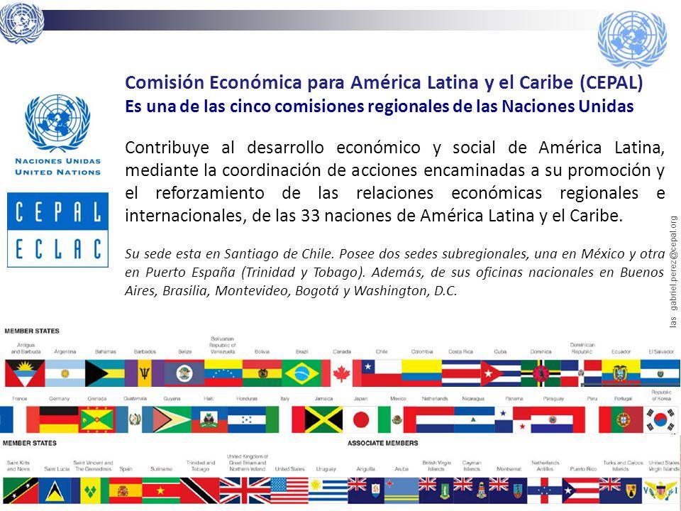 Comisión Económica para América Latina y el Caribe (CEPAL) Es una de las cinco comisiones regionales de las Naciones Unidas