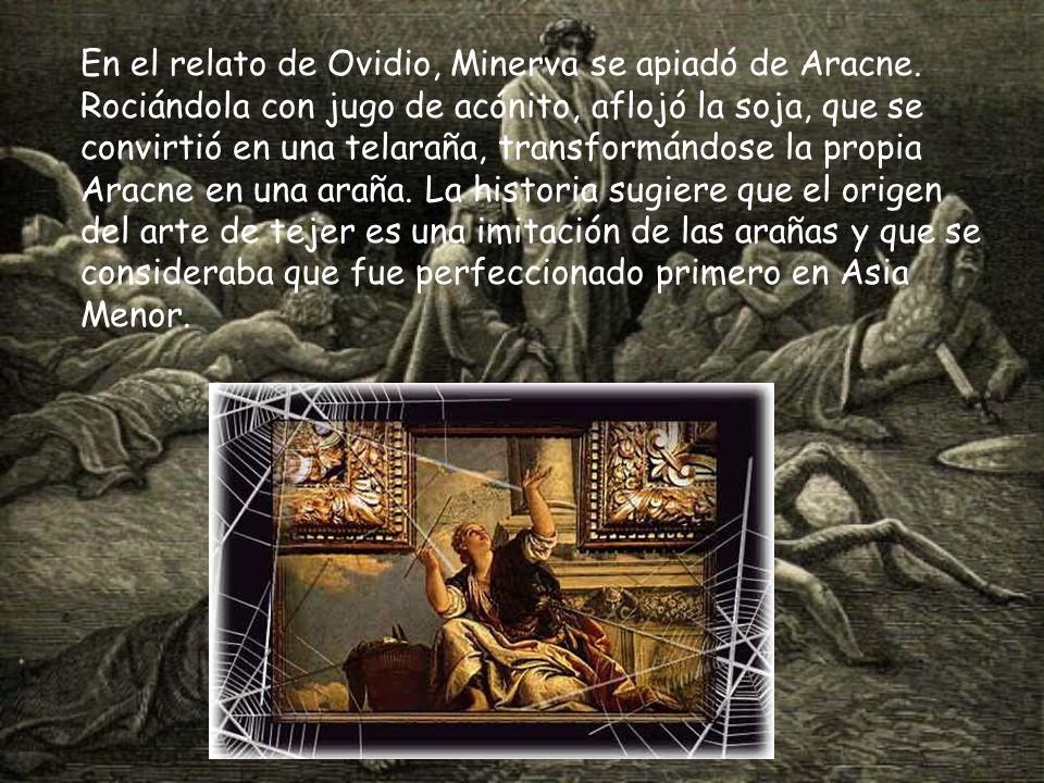 En el relato de Ovidio, Minerva se apiadó de Aracne