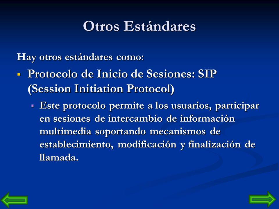 Otros Estándares Hay otros estándares como: Protocolo de Inicio de Sesiones: SIP (Session Initiation Protocol)