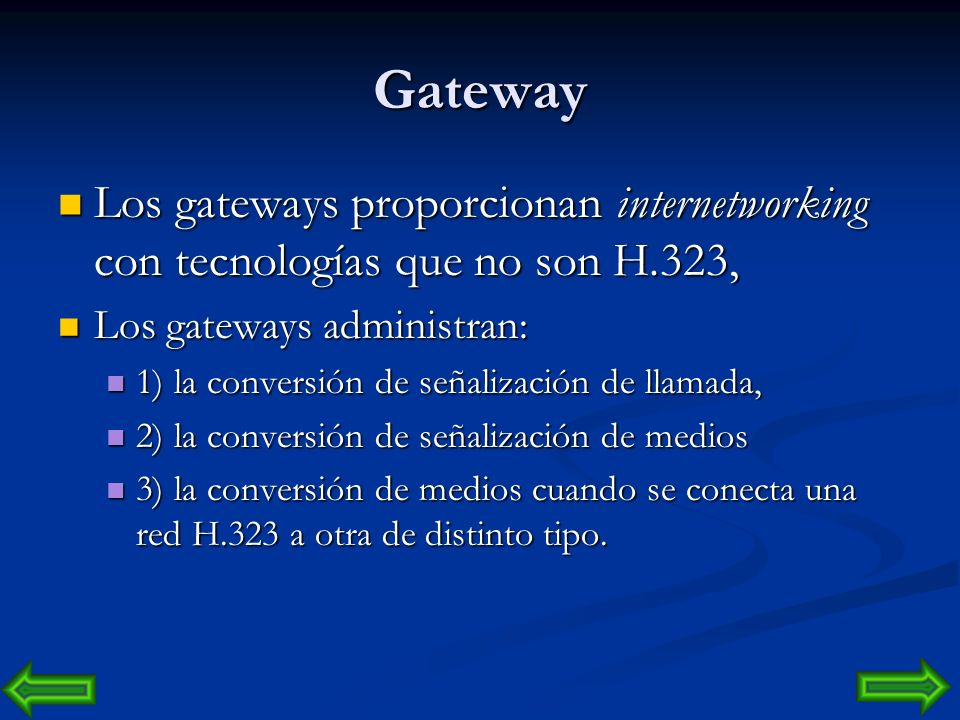 Gateway Los gateways proporcionan internetworking con tecnologías que no son H.323, Los gateways administran:
