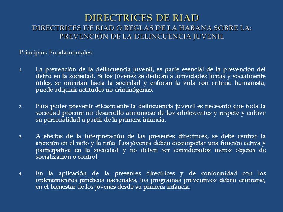 DIRECTRICES DE RIAD DIRECTRICES DE RIAD O REGLAS DE LA HABANA SOBRE LA: PREVENCIÓN DE LA DELINCUENCIA JUVENIL