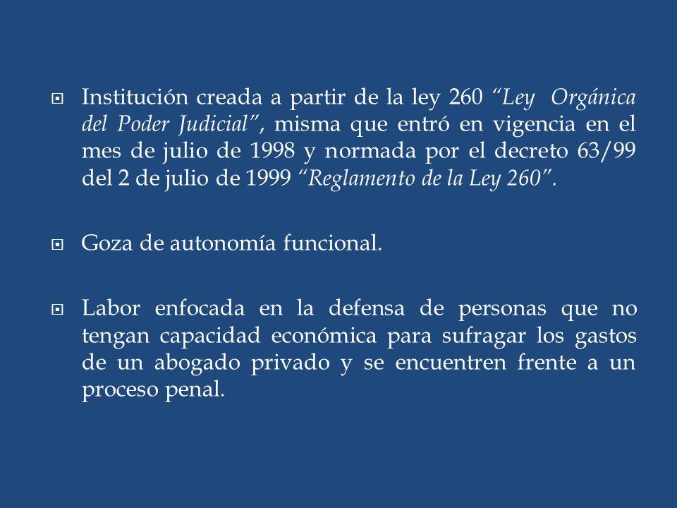 Institución creada a partir de la ley 260 Ley Orgánica del Poder Judicial , misma que entró en vigencia en el mes de julio de 1998 y normada por el decreto 63/99 del 2 de julio de 1999 Reglamento de la Ley 260 .