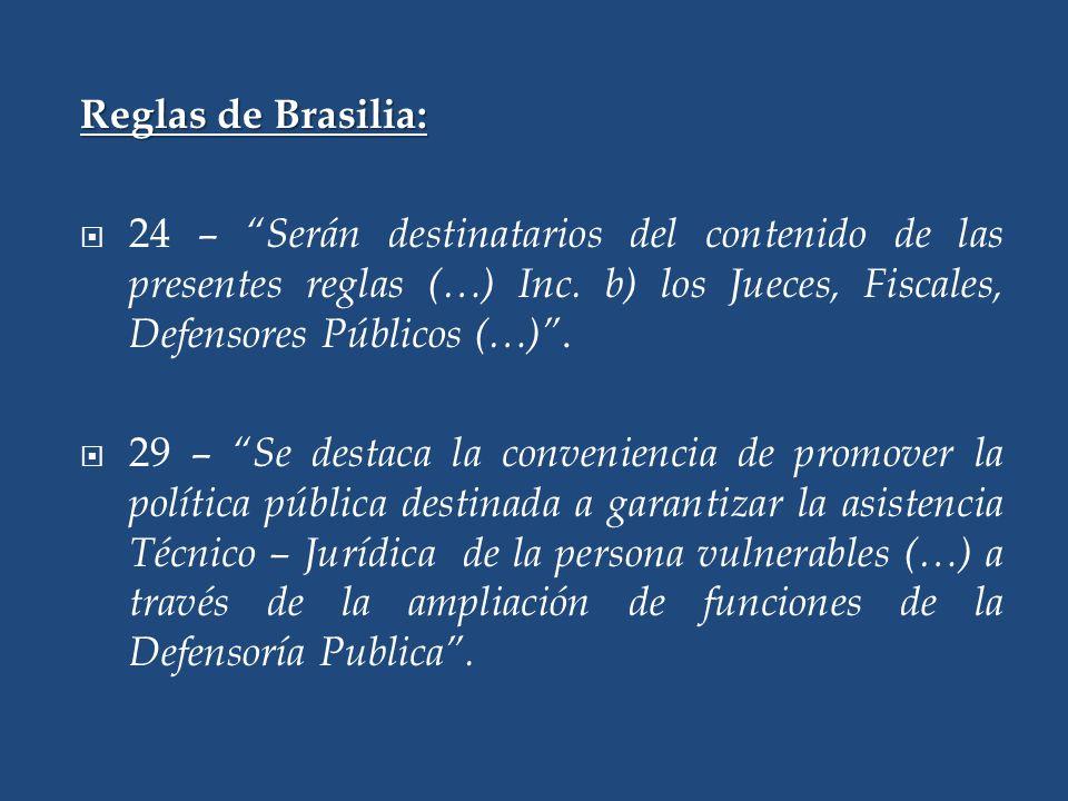 Reglas de Brasilia: 24 – Serán destinatarios del contenido de las presentes reglas (…) Inc. b) los Jueces, Fiscales, Defensores Públicos (…) .