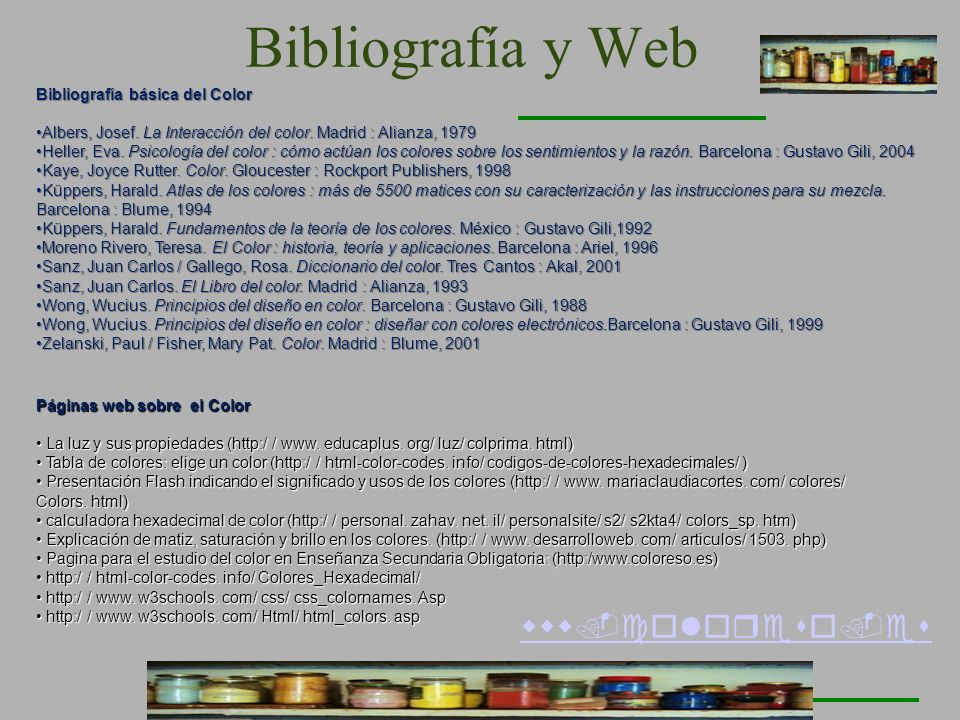 Bibliografía y Web Bibliografía básica del Color. Albers, Josef. La Interacción del color. Madrid : Alianza, 1979.