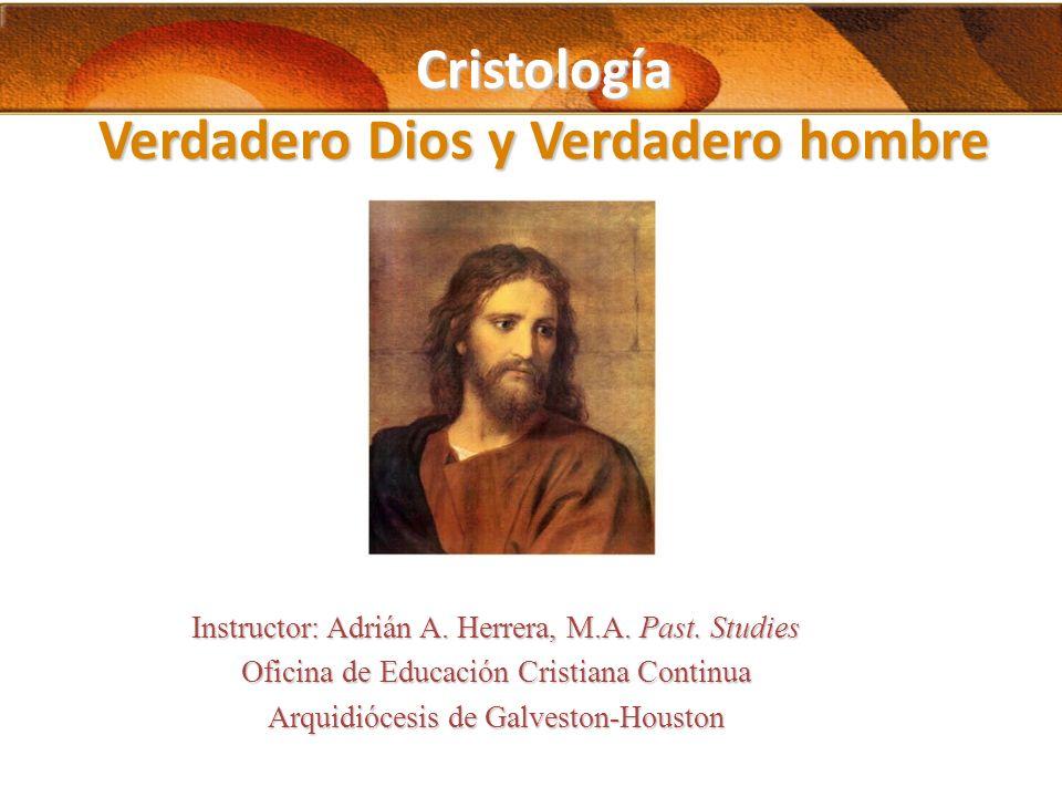 Cristología Verdadero Dios y Verdadero hombre