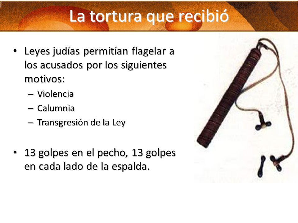 La tortura que recibió Leyes judías permitían flagelar a los acusados por los siguientes motivos: Violencia.