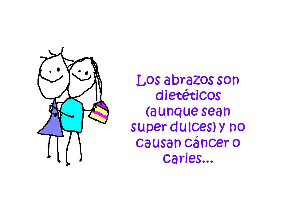Los abrazos son dietéticos (aunque sean super dulces) y no causan cáncer o caries...
