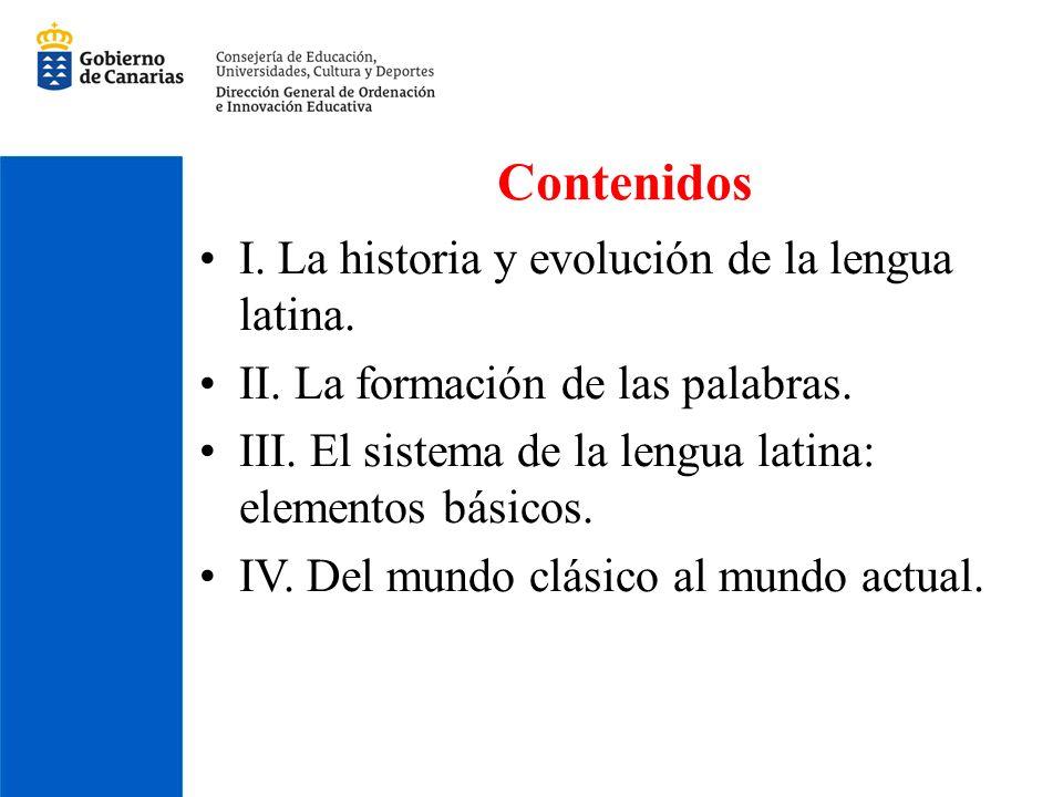 Contenidos I. La historia y evolución de la lengua latina.