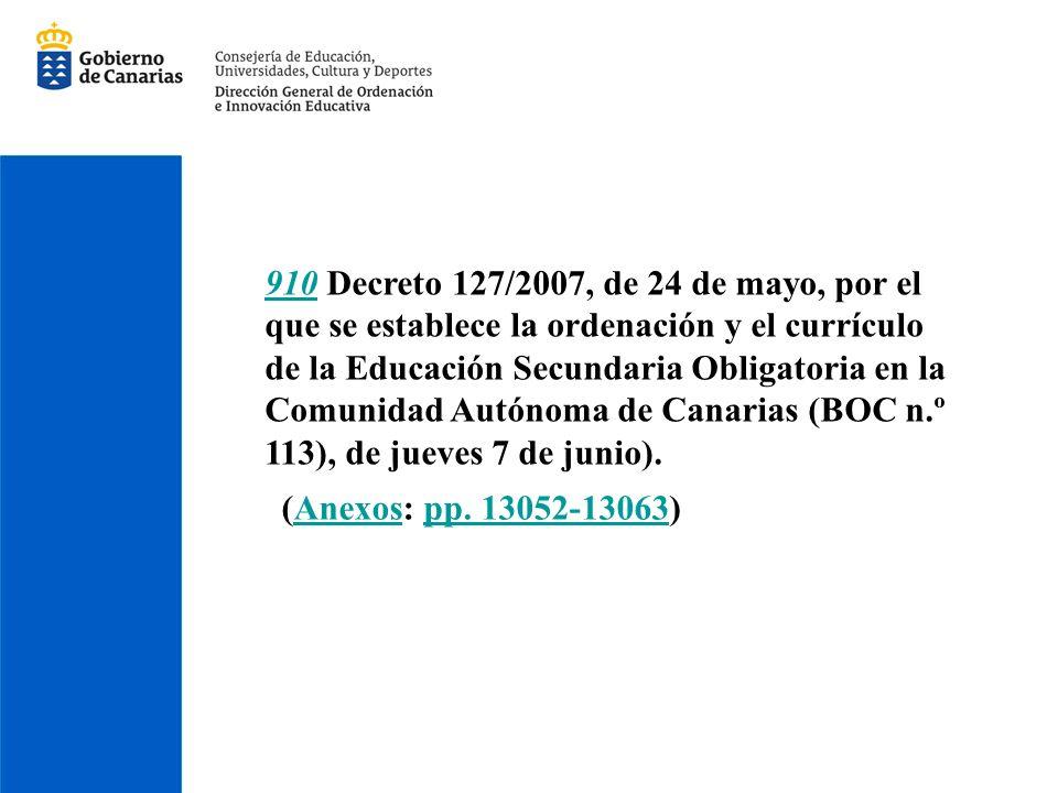 910 Decreto 127/2007, de 24 de mayo, por el que se establece la ordenación y el currículo de la Educación Secundaria Obligatoria en la Comunidad Autónoma de Canarias (BOC n.º 113), de jueves 7 de junio).