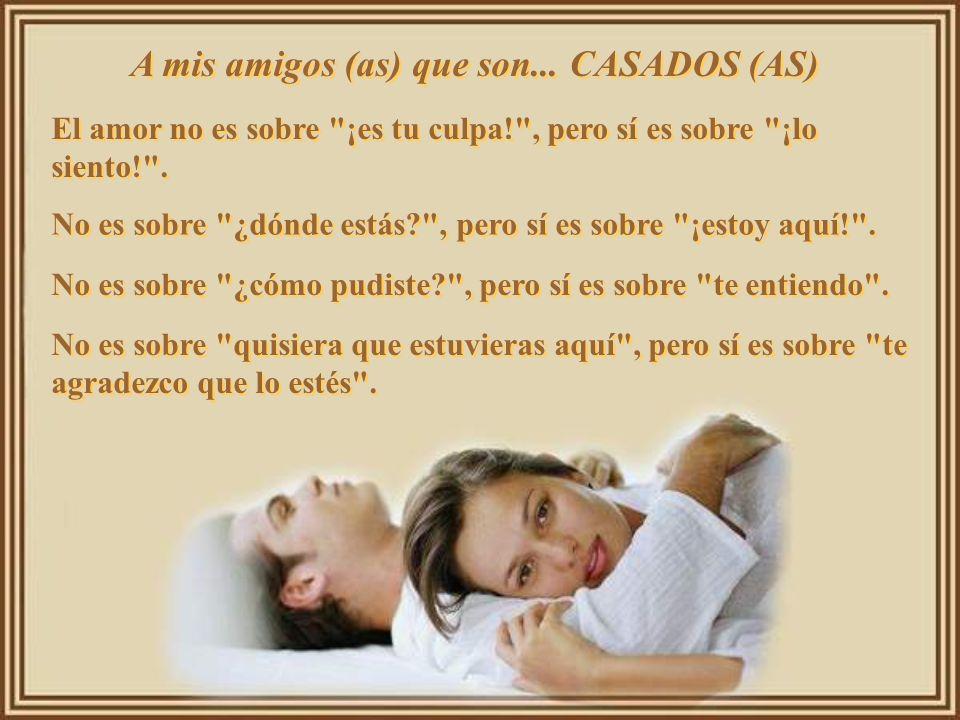A mis amigos (as) que son... CASADOS (AS)