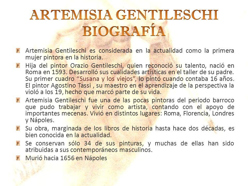 Artemisia Gentileschi es considerada en la actualidad como la primera mujer pintora en la historia.