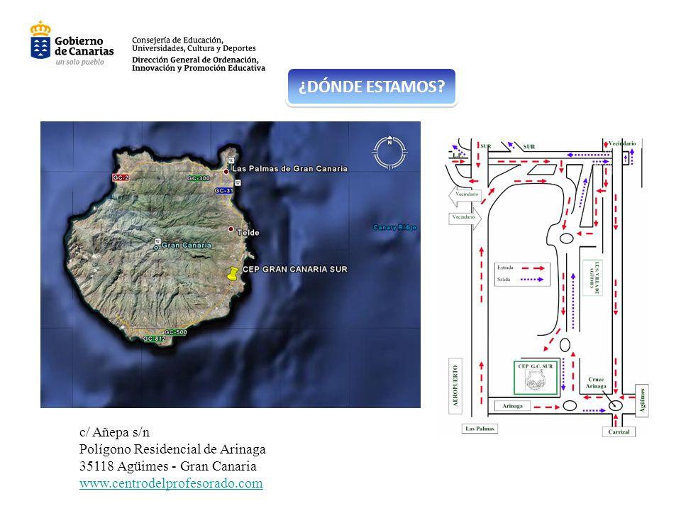 ¿DÓNDE ESTAMOS c/ Añepa s/n Polígono Residencial de Arinaga 35118 Agüimes - Gran Canaria. www.centrodelprofesorado.com.