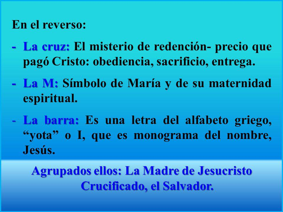 Agrupados ellos: La Madre de Jesucristo Crucificado, el Salvador.