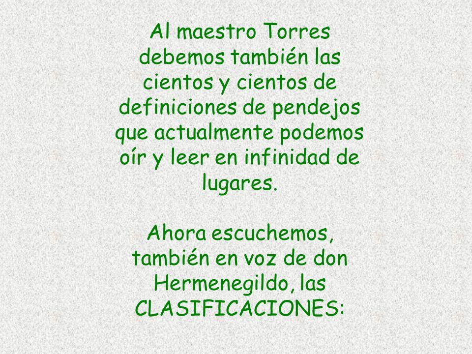 Al maestro Torres debemos también las cientos y cientos de definiciones de pendejos que actualmente podemos oír y leer en infinidad de lugares.