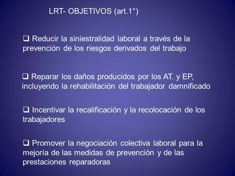 LRT- OBJETIVOS (art.1°) Reducir la siniestralidad laboral a través de la prevención de los riesgos derivados del trabajo.
