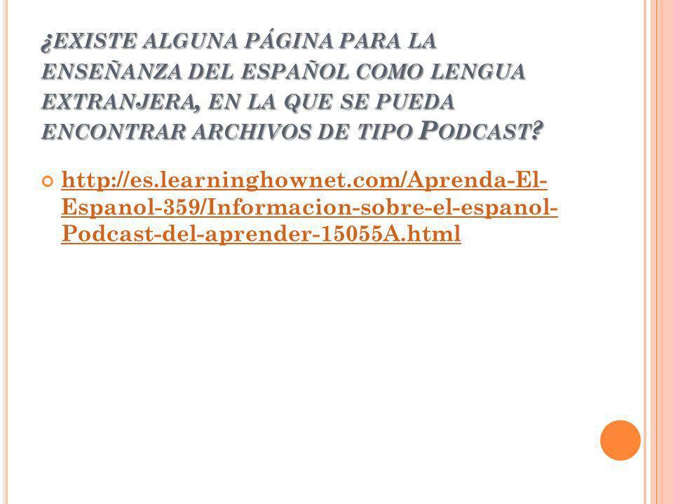 ¿existe alguna página para la enseñanza del español como lengua extranjera, en la que se pueda encontrar archivos de tipo Podcast