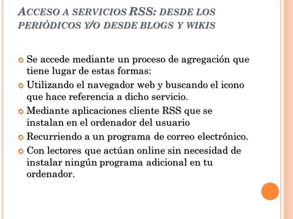 Acceso a servicios RSS: desde los periódicos y/o desde blogs y wikis