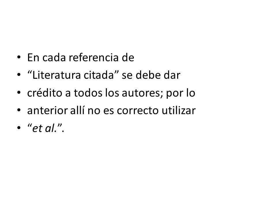 En cada referencia de Literatura citada se debe dar. crédito a todos los autores; por lo. anterior allí no es correcto utilizar.